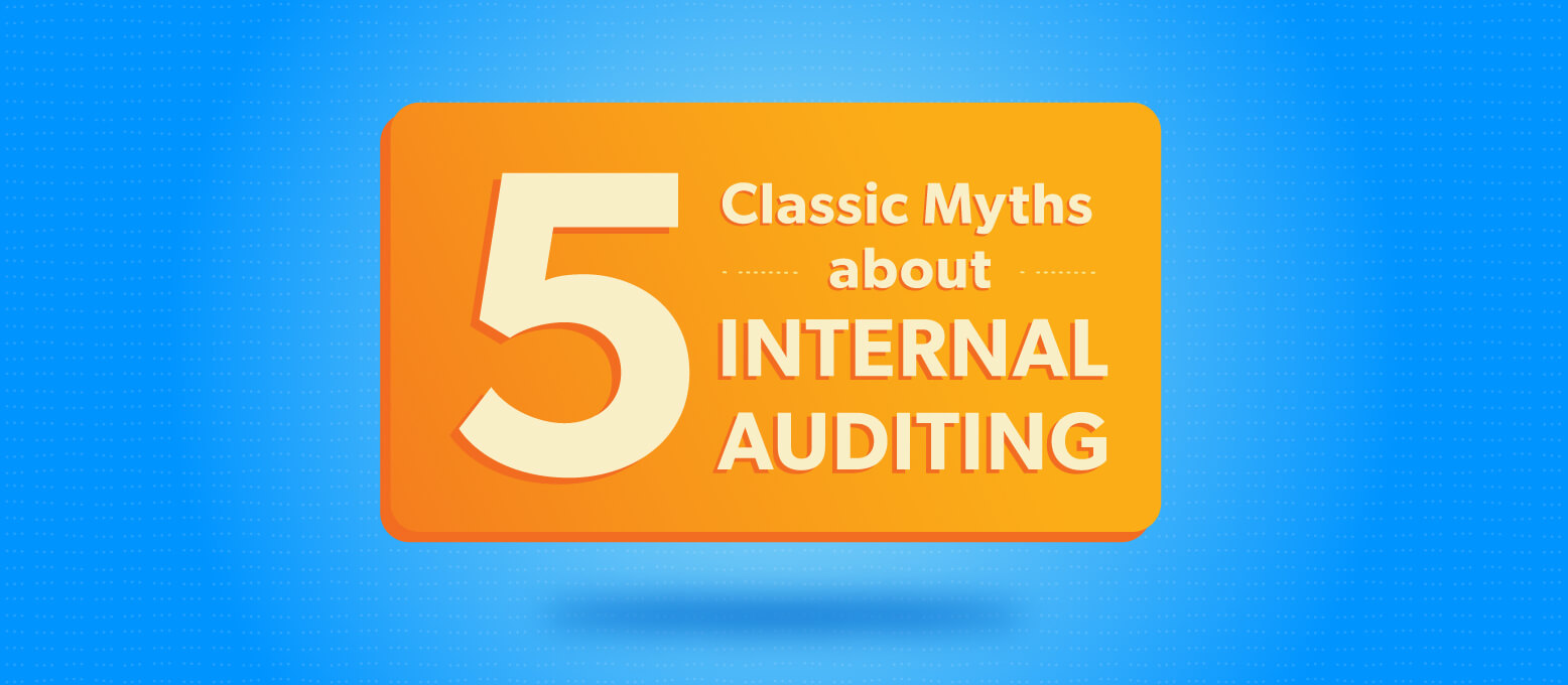 Overcoming 5 myths about internal auditing
