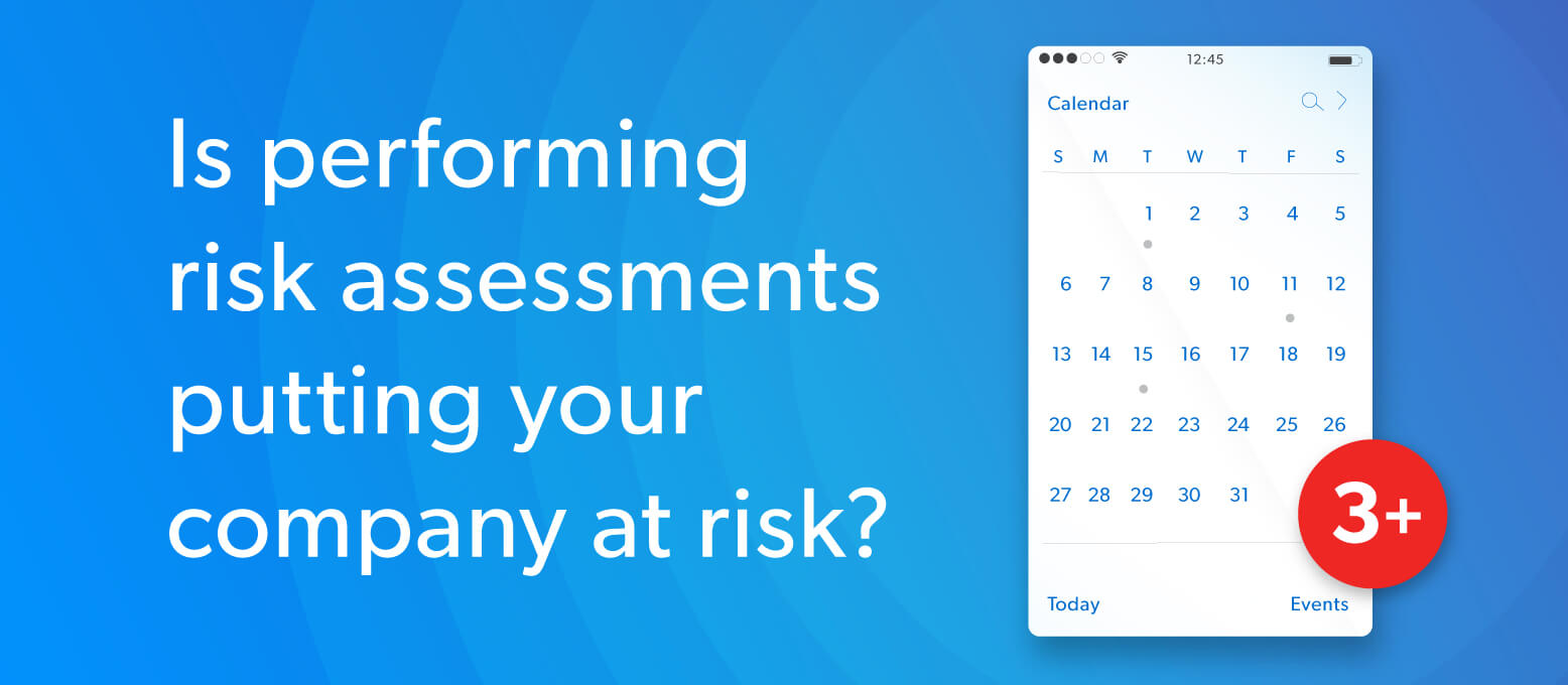 Is performing risk assessments putting your company at risk?