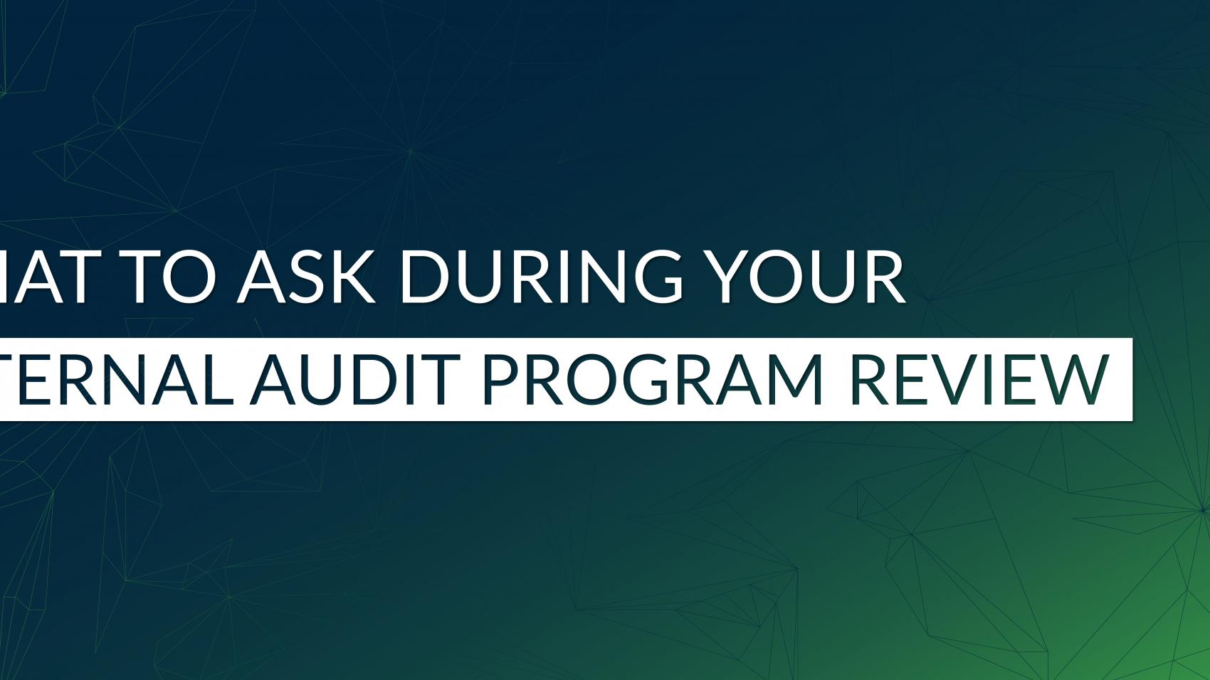 what to ask during an internal audit program review