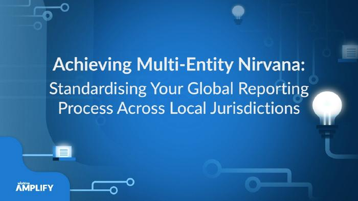 Achieving Multi-Entity Nirvana: Standardising Global Reporting Process Across Local Jurisdictions webinar title slide