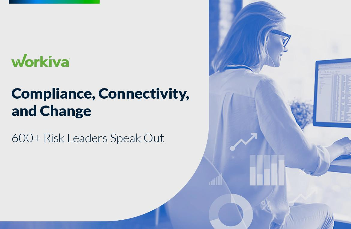 Compliance, Connectivity, and Change: 600+ Risk Leaders Speak Out