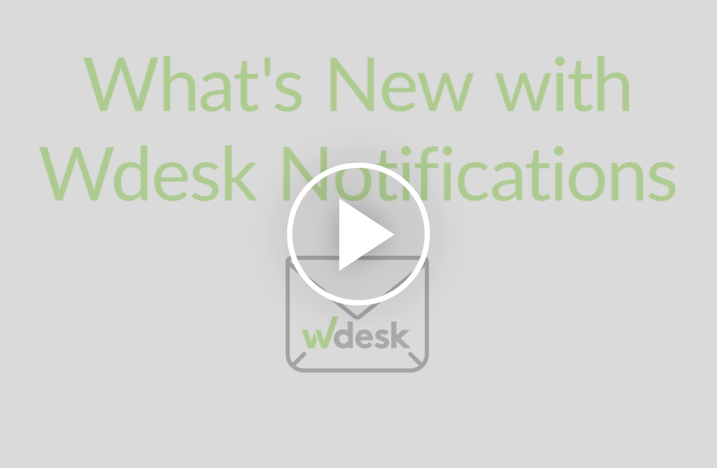 What's New with Wdesk Notifications