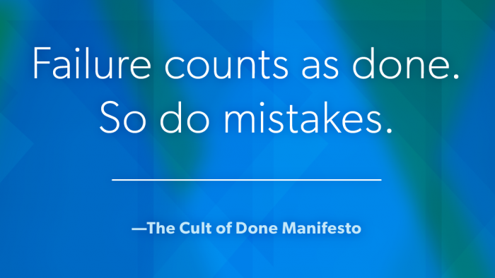 failure counts as done. so do mistakes.