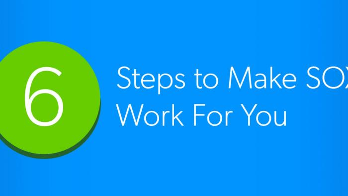 6 steps to make Sarbanes-Oxley work for you
