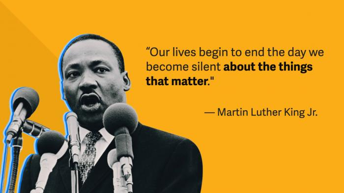 """Our lives begin to end the day we become silent about the things that matter."""